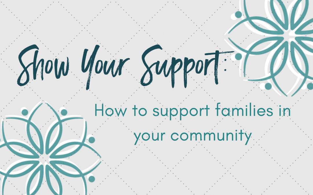 Show Your Support: How to support families in your community